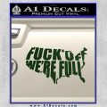 Fuck Off Were Full Decal Sticker Dark Green Vinyl 120x120
