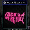 Fuck Off Were Full Decal Sticker Hot Pink Vinyl 120x120