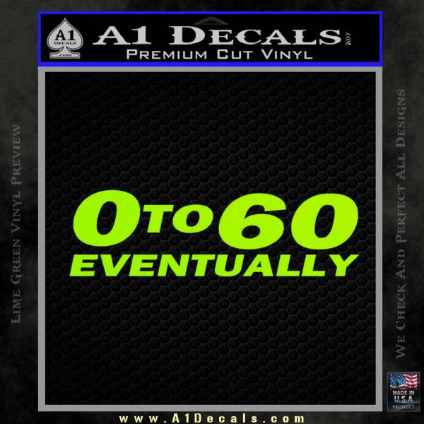 0 to 60 Eventually Decal Sticker Lime Green Vinyl