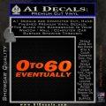 0 to 60 Eventually Decal Sticker Orange Emblem 120x120
