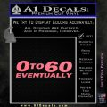 0 to 60 Eventually Decal Sticker Pink Emblem 120x120