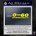 0 to 60 Eventually Decal Sticker Yellow Laptop 120x120