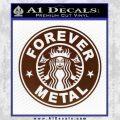 Forever Metal Decal Sticker Starbucks BROWN Vinyl 120x120