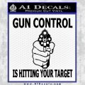 Gun Control Is Hitting Your Target Decal Sticker Black Vinyl 120x120