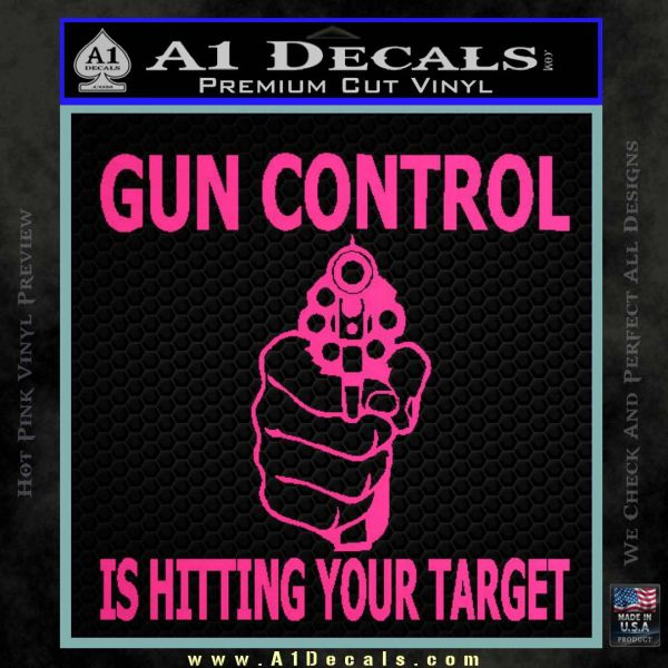 Gun Control Is Hitting Your Target Decal Sticker 187 A1 Decals