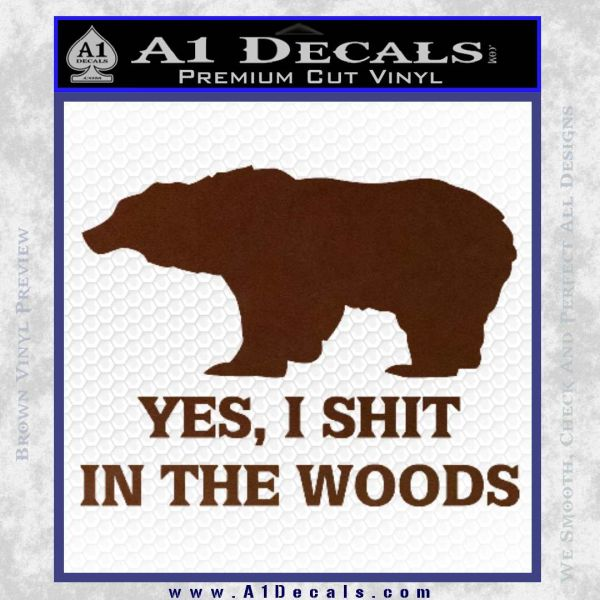 Yes I Shit In The Woods Bear Funny Decal Sticker BROWN Vinyl