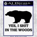 Yes I Shit In The Woods Bear Funny Decal Sticker Black Vinyl 120x120