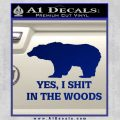 Yes I Shit In The Woods Bear Funny Decal Sticker Blue Vinyl 120x120