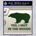 Yes I Shit In The Woods Bear Funny Decal Sticker Dark Green Vinyl 120x120