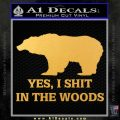Yes I Shit In The Woods Bear Funny Decal Sticker Gold Vinyl 120x120