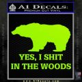 Yes I Shit In The Woods Bear Funny Decal Sticker Lime Green Vinyl 120x120