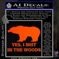 Yes I Shit In The Woods Bear Funny Decal Sticker Orange Emblem 120x120