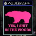 Yes I Shit In The Woods Bear Funny Decal Sticker Pink Hot Vinyl 120x120