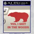 Yes I Shit In The Woods Bear Funny Decal Sticker Red 120x120