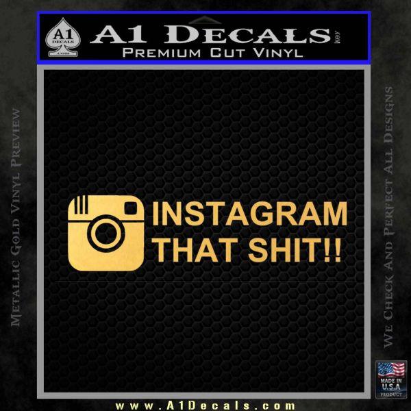 Instagram That Shit Decal Sticker Gold Vinyl