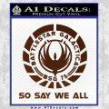 Battlestar Galactica So Say We All Bsg Decal Sticker CR BROWN Vinyl 120x120
