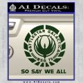 Battlestar Galactica So Say We All Bsg Decal Sticker CR Dark Green Vinyl 120x120