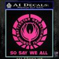 Battlestar Galactica So Say We All Bsg Decal Sticker CR Pink Hot Vinyl 120x120