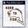 Born To Fish Decal Sticker BROWN Vinyl 120x120
