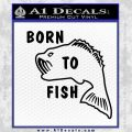 Born To Fish Decal Sticker Black Vinyl 120x120