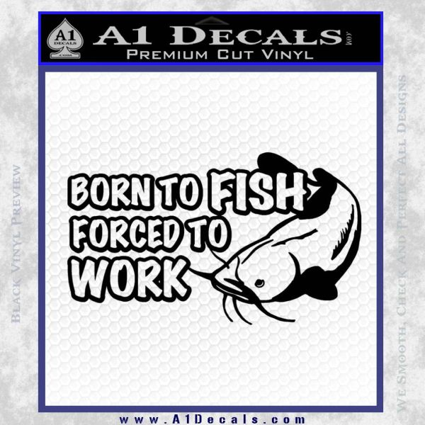 Born To Fish Decal Sticker Forced To Work Black Vinyl