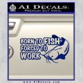 Born To Fish Decal Sticker Forced To Work Blue Vinyl 120x120