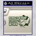 Born To Fish Decal Sticker Forced To Work Dark Green Vinyl 120x120