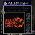 Born To Fish Decal Sticker Forced To Work Orange Emblem 120x120