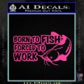 Born To Fish Decal Sticker Forced To Work Pink Hot Vinyl 120x120