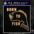 Born To Fish Decal Sticker Gold Vinyl 120x120