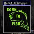Born To Fish Decal Sticker Lime Green Vinyl 120x120