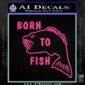 Born To Fish Decal Sticker Pink Hot Vinyl 120x120