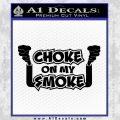 Choke On My Smoke Decal Sticker Black Vinyl 120x120