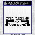 Control Your Children Not Our Guns Decal Sticker Black Vinyl Black 120x120