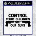 Control Your Children Not Our Guns Decal Sticker DF 21 120x120