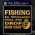 Fishing Is Simple Pull Pin Decal Sticker Gold Vinyl 120x120