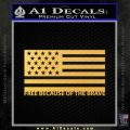 Free Because Of The Brave Decal Sticker Gold Vinyl 120x120