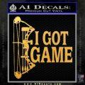I Got Game Compound Bow Archery Deer Decal Sticker Gold Vinyl 120x120