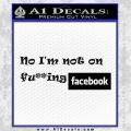 No Im Not On Fucking Facebook Decal Sticker Black Vinyl 120x120