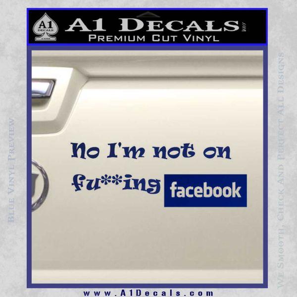 No Im Not On Fucking Facebook Decal Sticker Blue Vinyl