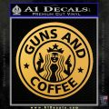 Starbucks Guns and Coffee Decal Sticker Gold Vinyl 120x120