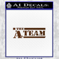 The A Team D1 Decal Sticker Brown Vinyl 120x120