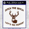Ditch The Bitch Lets Go Hunting Decal Sticker BROWN Vinyl 120x120