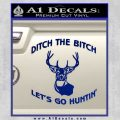 Ditch The Bitch Lets Go Hunting Decal Sticker Blue Vinyl 120x120