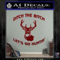 Ditch The Bitch Lets Go Hunting Decal Sticker DRD Vinyl 120x120