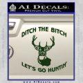 Ditch The Bitch Lets Go Hunting Decal Sticker Dark Green Vinyl 120x120