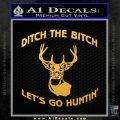 Ditch The Bitch Lets Go Hunting Decal Sticker Gold Vinyl 120x120