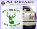 Ditch The Bitch Lets Go Hunting Decal Sticker Green Vinyl Logo 120x97