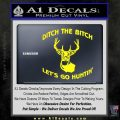 Ditch The Bitch Lets Go Hunting Decal Sticker Yellow Laptop 120x120