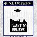 I Want To Believe UFO X files Decal Sticker Black Vinyl Black 120x120
